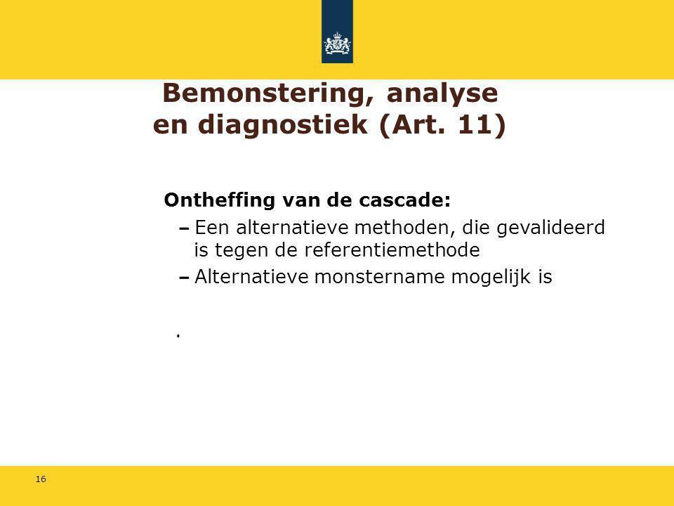 16 Bemonstering, analyse en diagnostiek (Art. 11) Ontheffing van de cascade: Een alternatieve methoden, die gevalideerd is tegen de referentiemethode