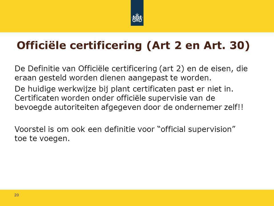20 Officiële certificering (Art 2 en Art. 30) De Definitie van Officiële certificering (art 2) en de eisen, die eraan gesteld worden dienen aangepast