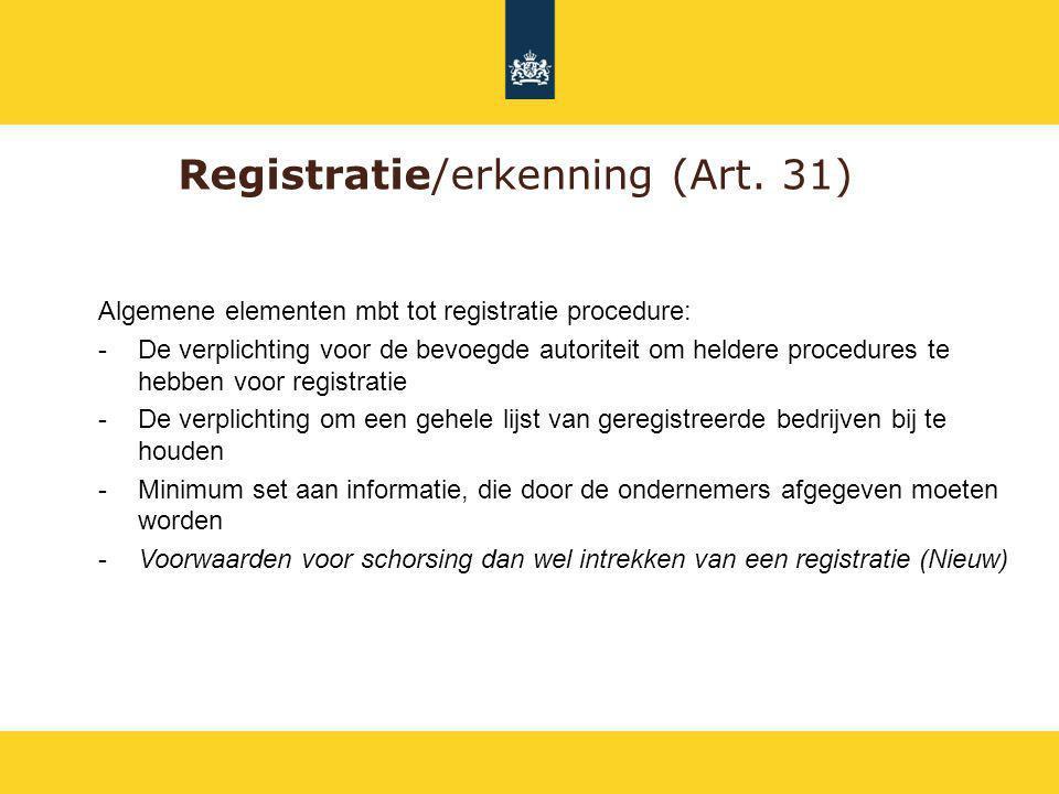 Registratie/erkenning (Art. 31) Algemene elementen mbt tot registratie procedure: -De verplichting voor de bevoegde autoriteit om heldere procedures t