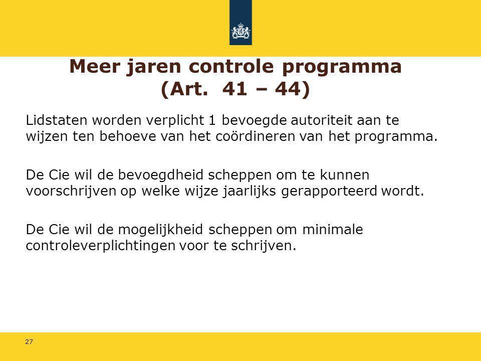 27 Meer jaren controle programma (Art. 41 – 44) Lidstaten worden verplicht 1 bevoegde autoriteit aan te wijzen ten behoeve van het coördineren van het