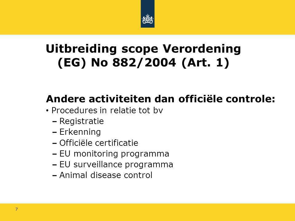 7 Uitbreiding scope Verordening (EG) No 882/2004 (Art. 1) Andere activiteiten dan officiële controle: Procedures in relatie tot bv Registratie Erkenni