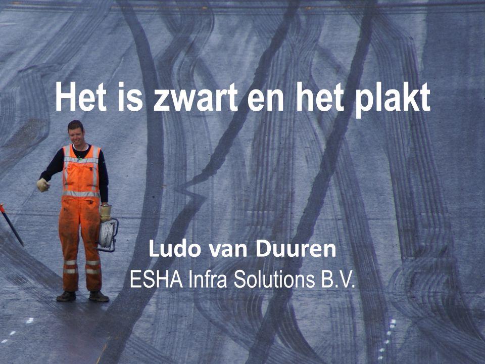 Het is zwart en het plakt Ludo van Duuren ESHA Infra Solutions B.V.