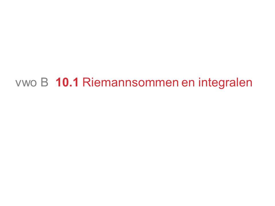 vwo B 10.1 Riemannsommen en integralen