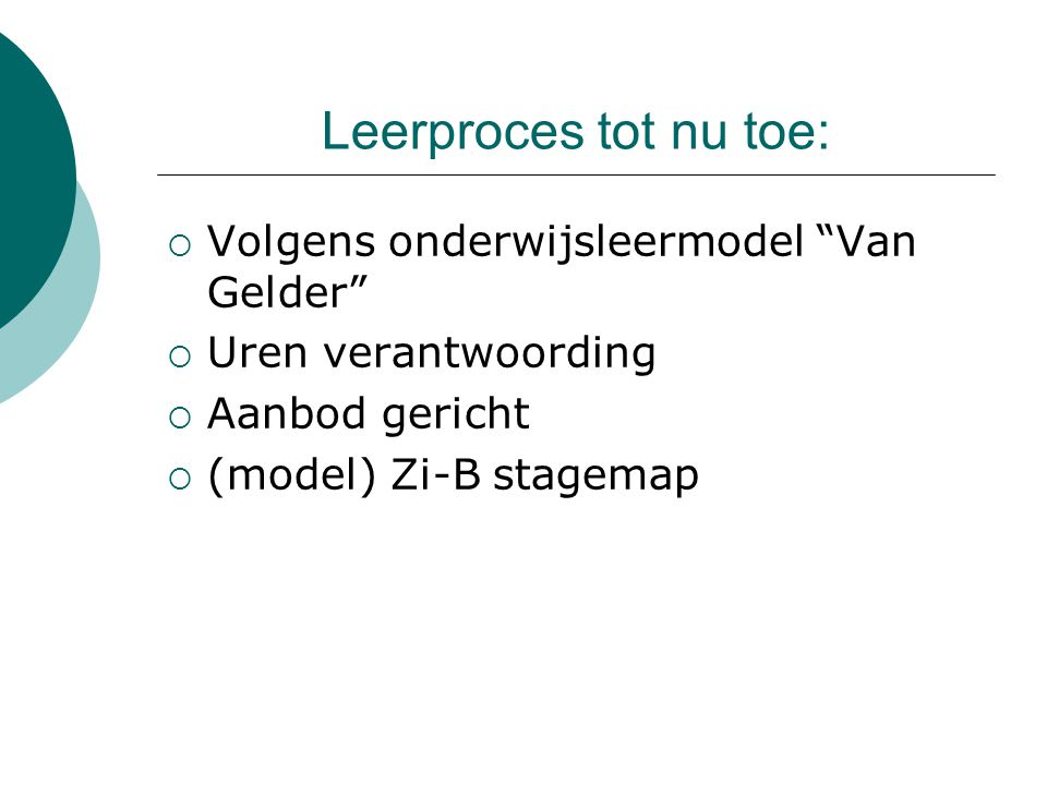 """Leerproces tot nu toe:  Volgens onderwijsleermodel """"Van Gelder""""  Uren verantwoording  Aanbod gericht  (model) Zi-B stagemap"""