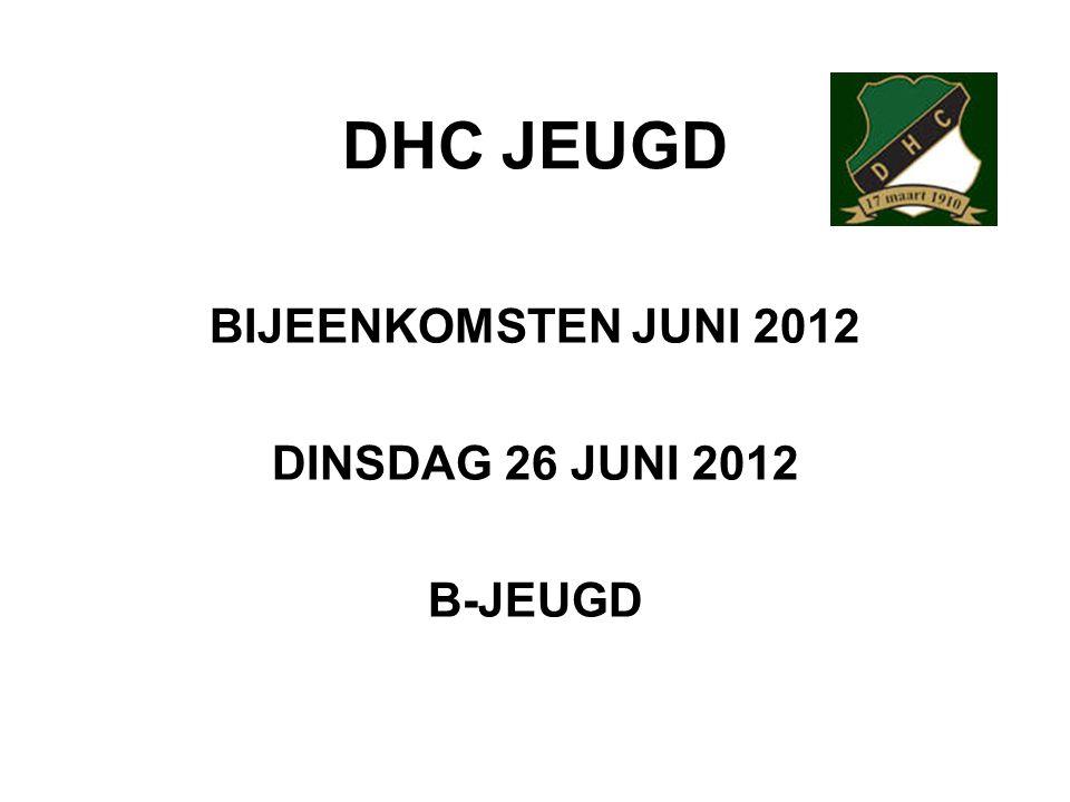 DHC JEUGD BIJEENKOMSTEN JUNI 2012 DINSDAG 26 JUNI 2012 B-JEUGD