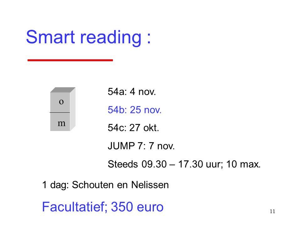 11 Smart reading : o m 1 dag:Schouten en Nelissen Facultatief; 350 euro 54a: 4 nov. 54b: 25 nov. 54c: 27 okt. JUMP 7: 7 nov. Steeds 09.30 – 17.30 uur;