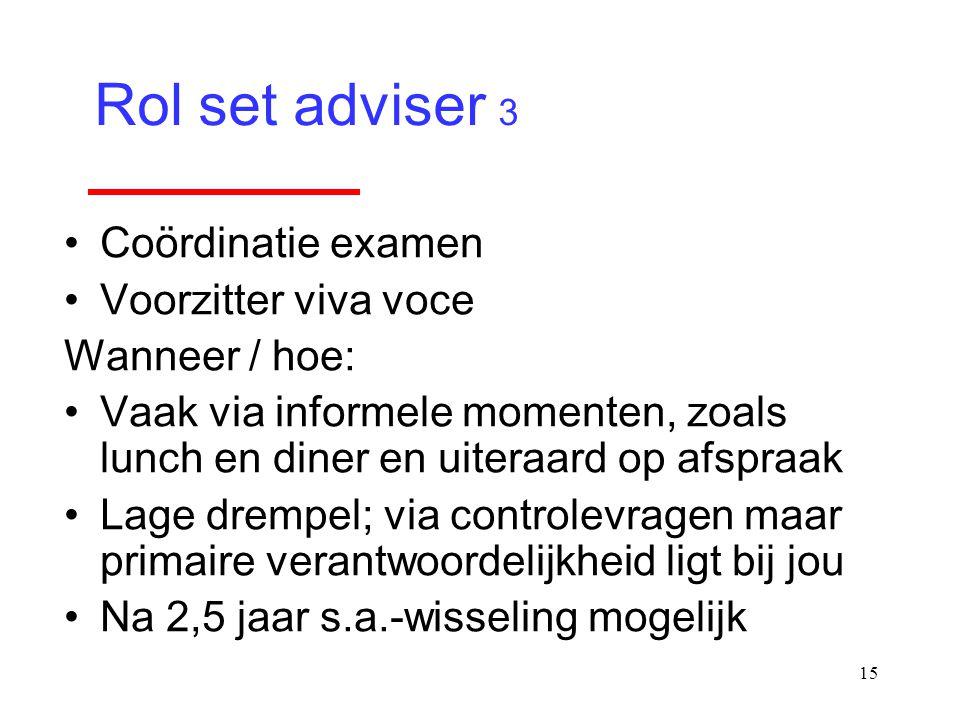 15 Coördinatie examen Voorzitter viva voce Wanneer / hoe: Vaak via informele momenten, zoals lunch en diner en uiteraard op afspraak Lage drempel; via