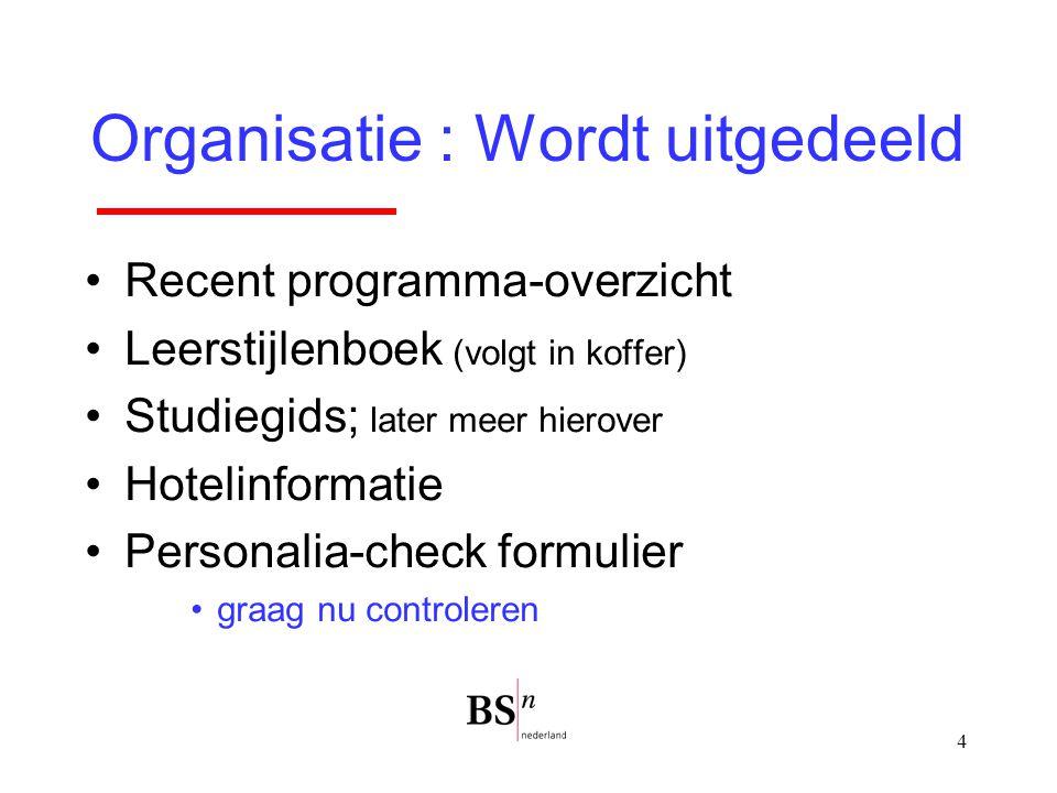 4 Organisatie : Wordt uitgedeeld Recent programma-overzicht Leerstijlenboek (volgt in koffer) Studiegids; later meer hierover Hotelinformatie Personal