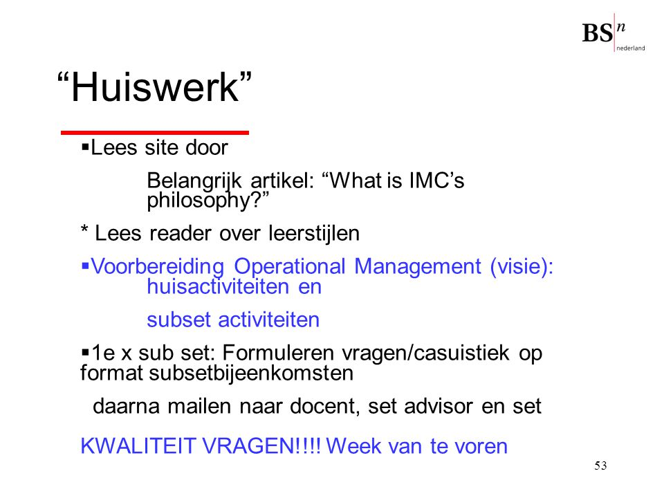 """53 """"Huiswerk""""  Lees site door Belangrijk artikel: """"What is IMC's philosophy?"""" * Lees reader over leerstijlen  Voorbereiding Operational Management ("""