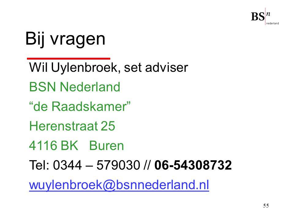 """55 Bij vragen Wil Uylenbroek, set adviser BSN Nederland """"de Raadskamer"""" Herenstraat 25 4116 BK Buren Tel: 0344 – 579030 // 06-54308732 wuylenbroek@bsn"""
