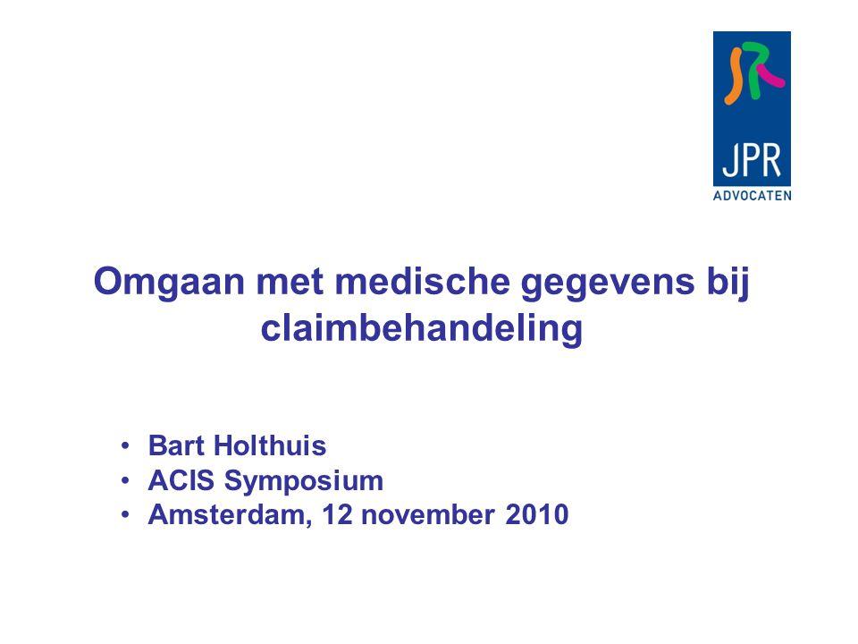 Omgaan met medische gegevens bij claimbehandeling Bart Holthuis ACIS Symposium Amsterdam, 12 november 2010