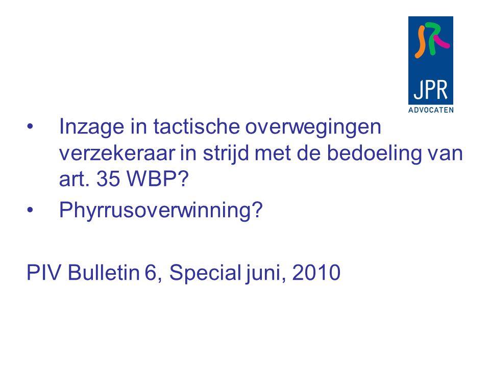 Inzage in tactische overwegingen verzekeraar in strijd met de bedoeling van art. 35 WBP? Phyrrusoverwinning? PIV Bulletin 6, Special juni, 2010