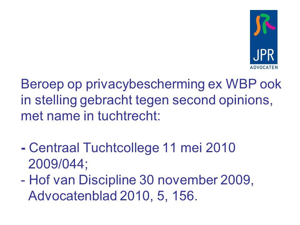 Beroep op privacybescherming ex WBP ook in stelling gebracht tegen second opinions, met name in tuchtrecht: - Centraal Tuchtcollege 11 mei 2010 2009/0