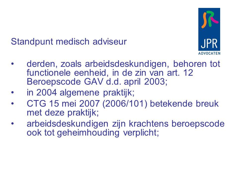 Standpunt medisch adviseur derden, zoals arbeidsdeskundigen, behoren tot functionele eenheid, in de zin van art. 12 Beroepscode GAV d.d. april 2003; i