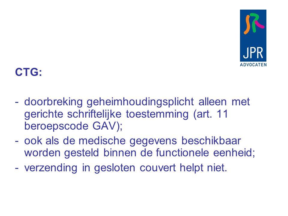 CTG: -doorbreking geheimhoudingsplicht alleen met gerichte schriftelijke toestemming (art. 11 beroepscode GAV); -ook als de medische gegevens beschikb