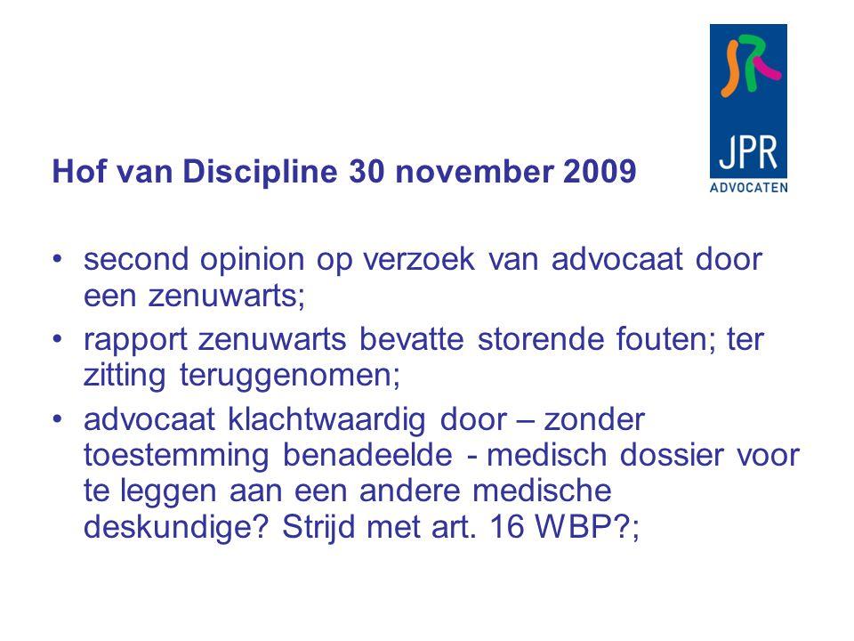 Hof van Discipline 30 november 2009 second opinion op verzoek van advocaat door een zenuwarts; rapport zenuwarts bevatte storende fouten; ter zitting