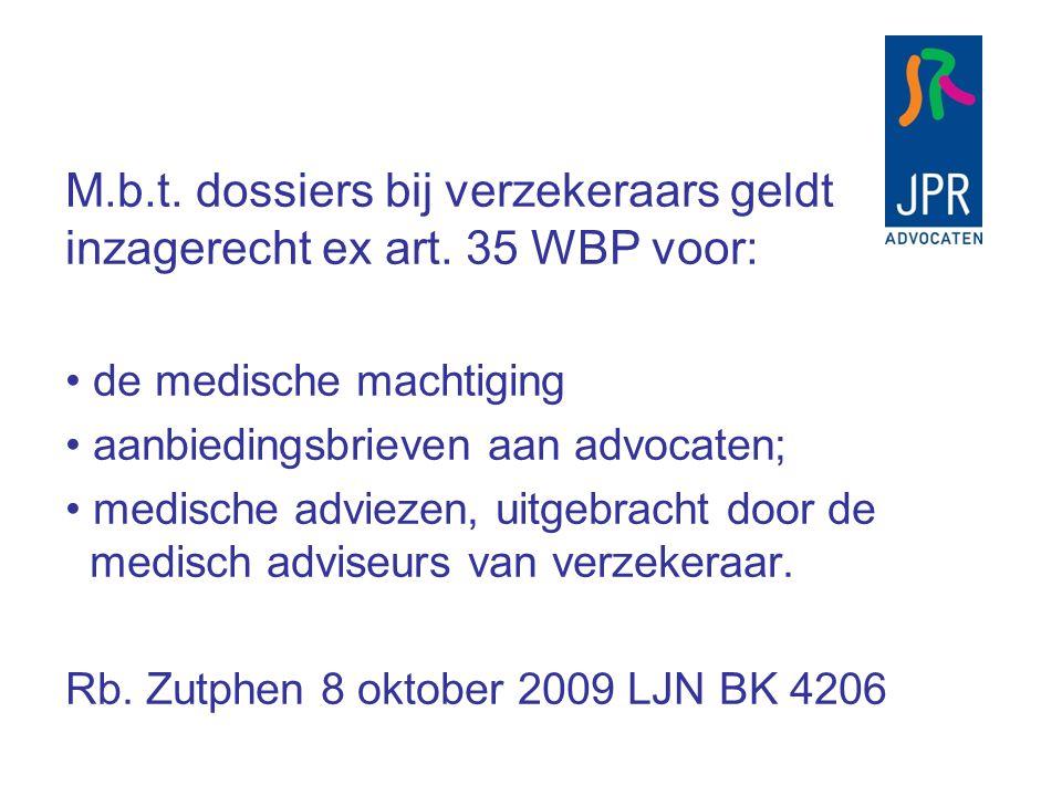 M.b.t. dossiers bij verzekeraars geldt inzagerecht ex art. 35 WBP voor: de medische machtiging aanbiedingsbrieven aan advocaten; medische adviezen, ui