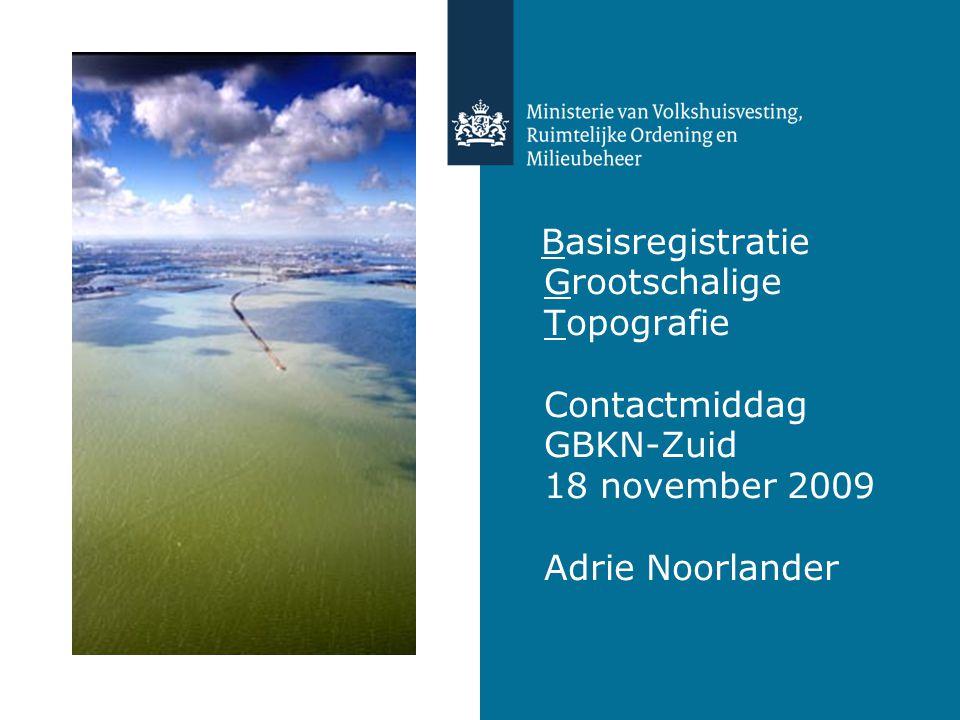 Basisregistratie Grootschalige Topografie Contactmiddag GBKN-Zuid 18 november 2009 Adrie Noorlander