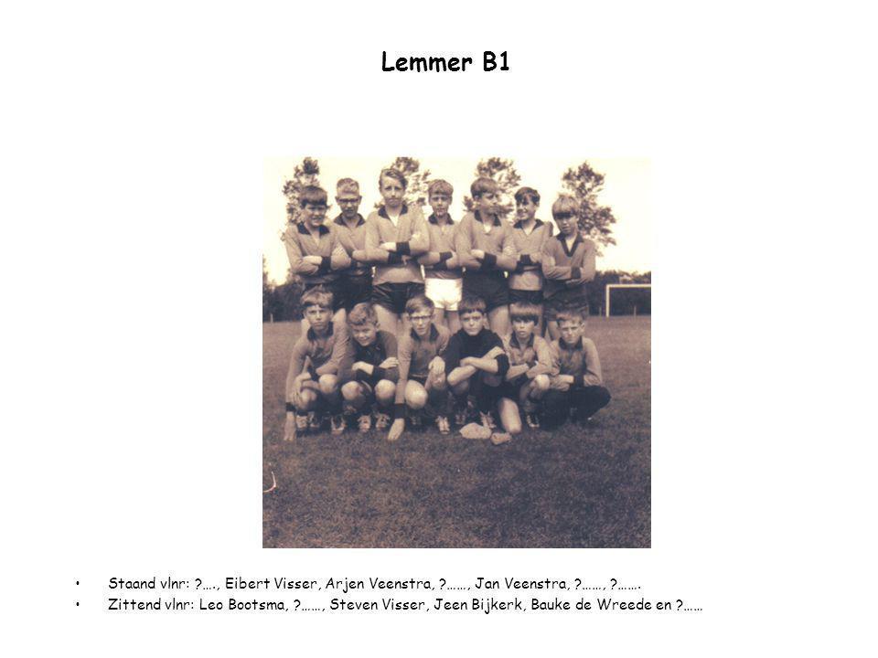 Lemmer B1 Staand vlnr: ?…., Eibert Visser, Arjen Veenstra, ?……, Jan Veenstra, ?……, ?……. Zittend vlnr: Leo Bootsma, ?……, Steven Visser, Jeen Bijkerk, B
