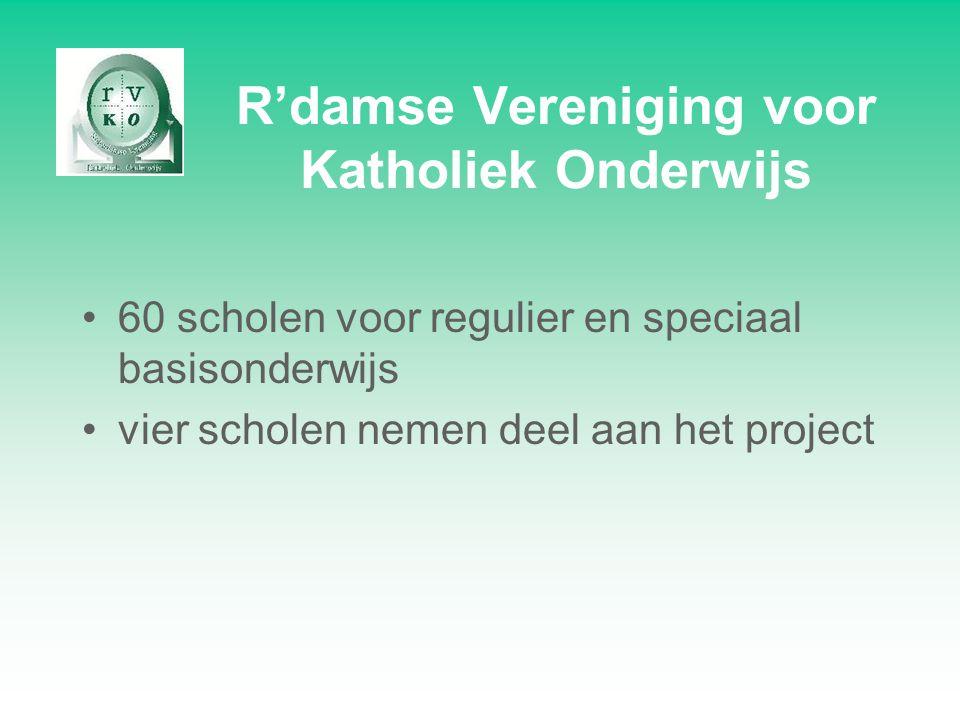 R'damse Vereniging voor Katholiek Onderwijs 60 scholen voor regulier en speciaal basisonderwijs vier scholen nemen deel aan het project