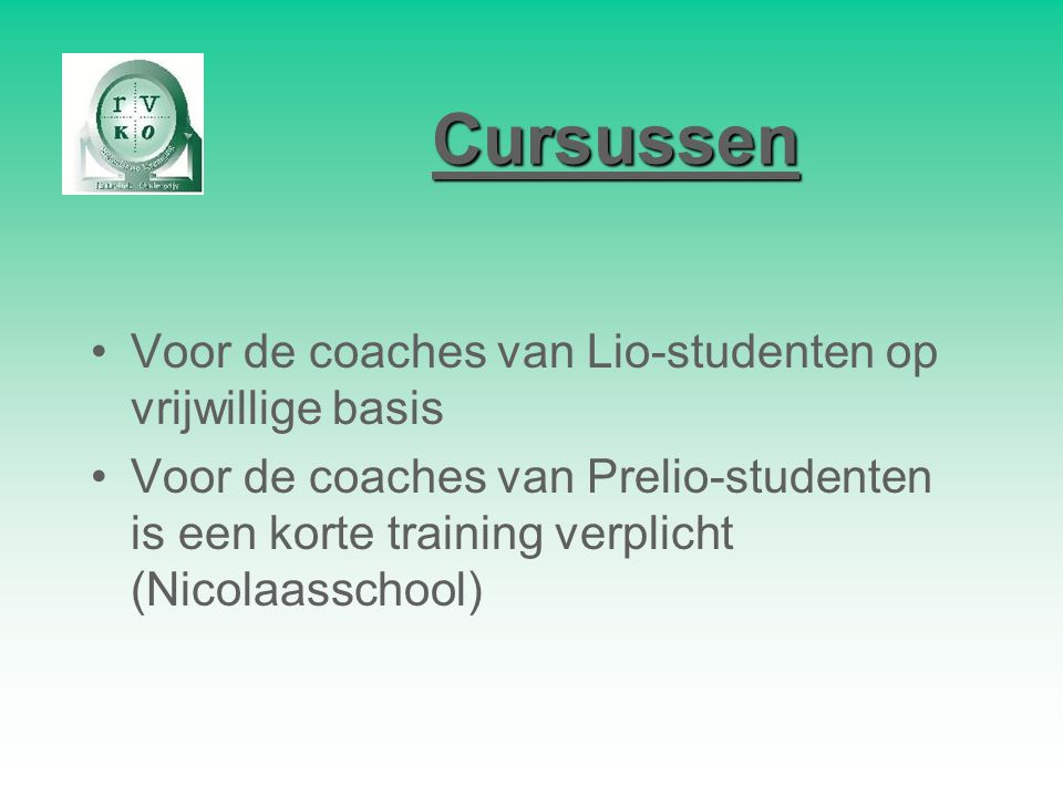 Cursussen Voor de coaches van Lio-studenten op vrijwillige basis Voor de coaches van Prelio-studenten is een korte training verplicht (Nicolaasschool)