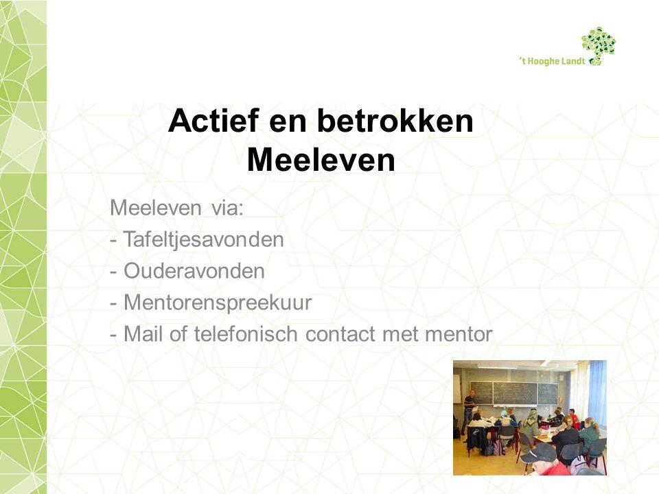 Actief en betrokken Meeleven Meeleven via: - Tafeltjesavonden - Ouderavonden - Mentorenspreekuur - Mail of telefonisch contact met mentor