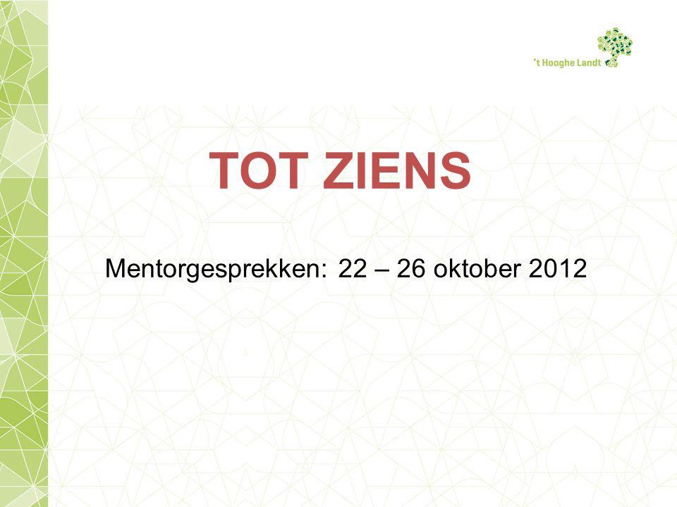 TOT ZIENS Mentorgesprekken: 22 – 26 oktober 2012