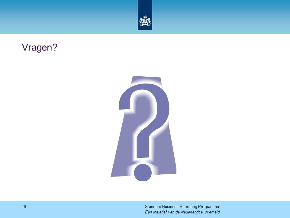 Vragen? 10Standard Business Reporting Programma Een initiatief van de Nederlandse overheid