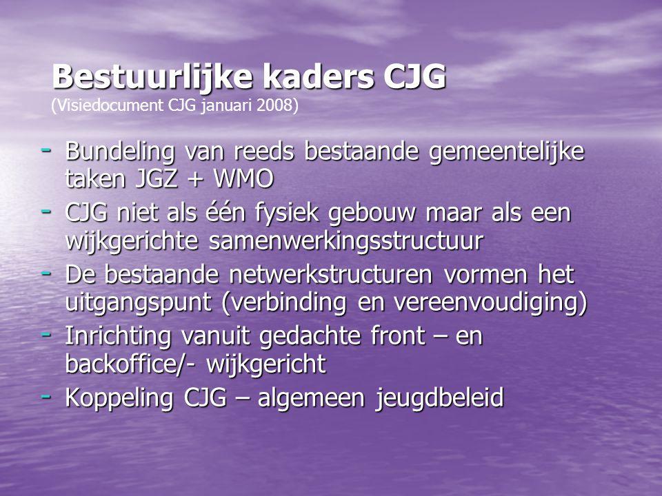 - Bundeling van reeds bestaande gemeentelijke taken JGZ + WMO - CJG niet als één fysiek gebouw maar als een wijkgerichte samenwerkingsstructuur - De b