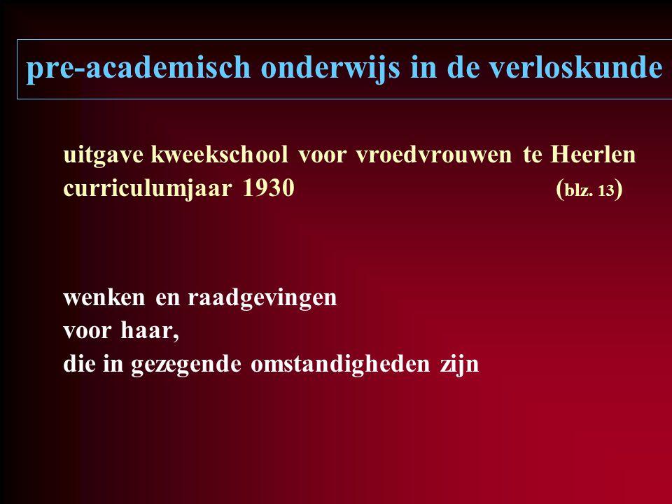 pre-academisch onderwijs in de verloskunde uitgave kweekschool voor vroedvrouwen te Heerlen curriculumjaar 1930 ( blz. 13 ) wenken en raadgevingen voo