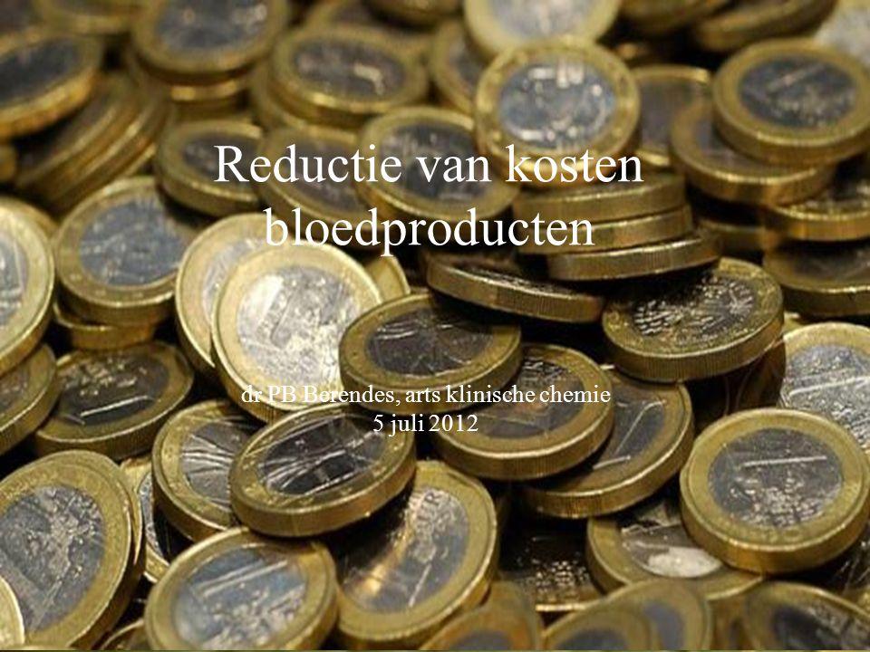 Reductie van kosten bloedproducten dr PB Berendes, arts klinische chemie 5 juli 2012