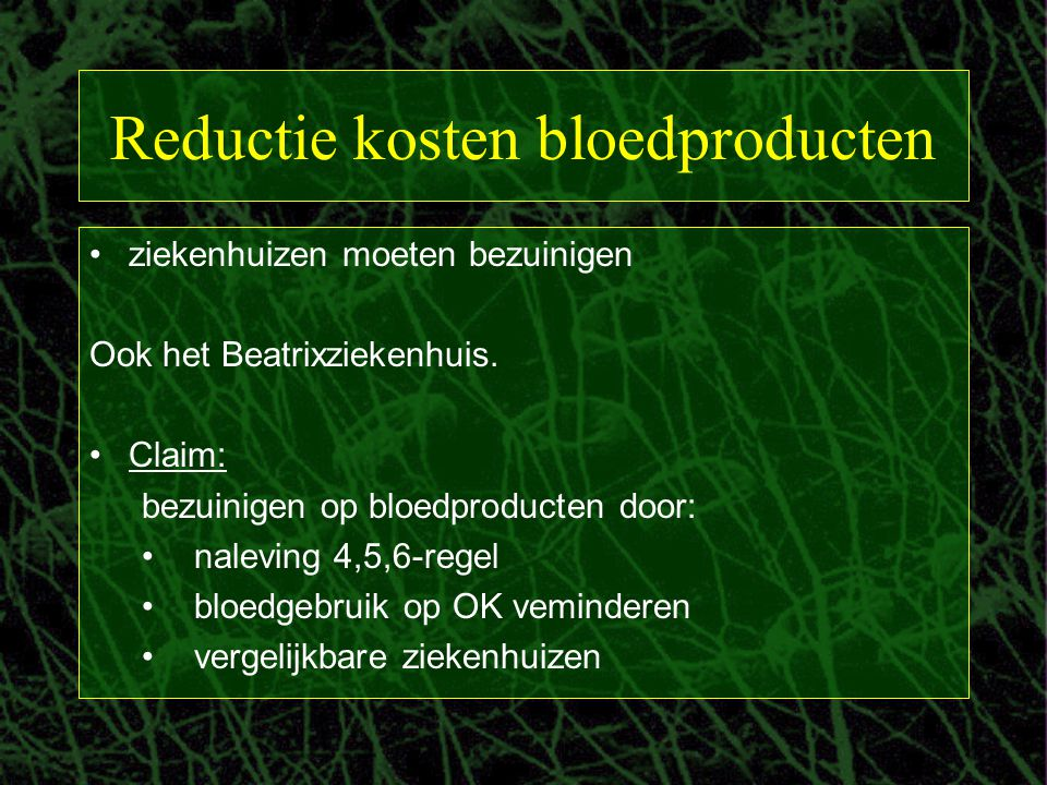 Reductie kosten bloedproducten ziekenhuizen moeten bezuinigen Ook het Beatrixziekenhuis. Claim: bezuinigen op bloedproducten door: naleving 4,5,6-rege
