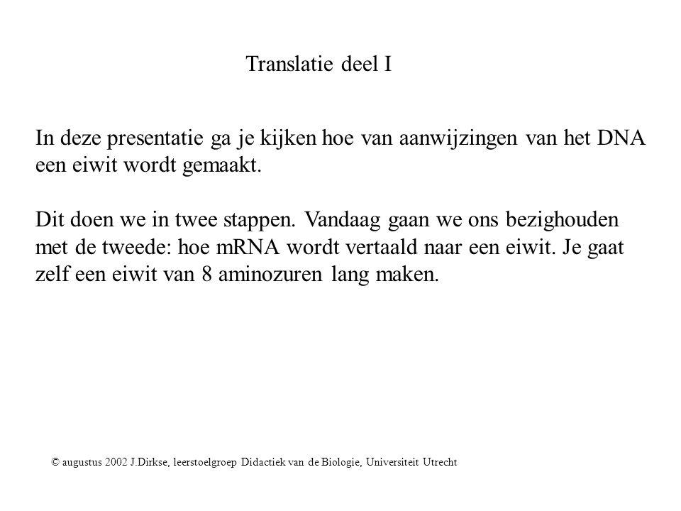 Translatie deel I © augustus 2002 J.Dirkse, leerstoelgroep Didactiek van de Biologie, Universiteit Utrecht In deze presentatie ga je kijken hoe van aa
