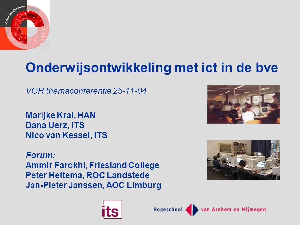 Onderwijsontwikkeling met ict in de bve VOR themaconferentie 25-11-04 Marijke Kral, HAN Dana Uerz, ITS Nico van Kessel, ITS Forum: Ammir Farokhi, Frie