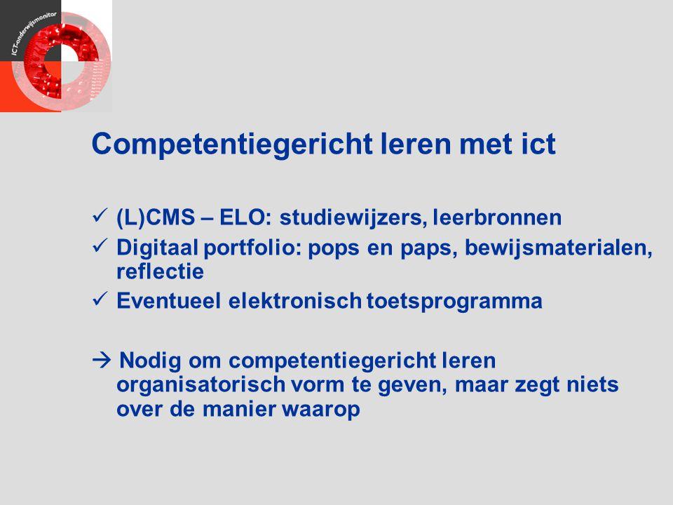 Competentiegericht leren met ict (L)CMS – ELO: studiewijzers, leerbronnen Digitaal portfolio: pops en paps, bewijsmaterialen, reflectie Eventueel elek