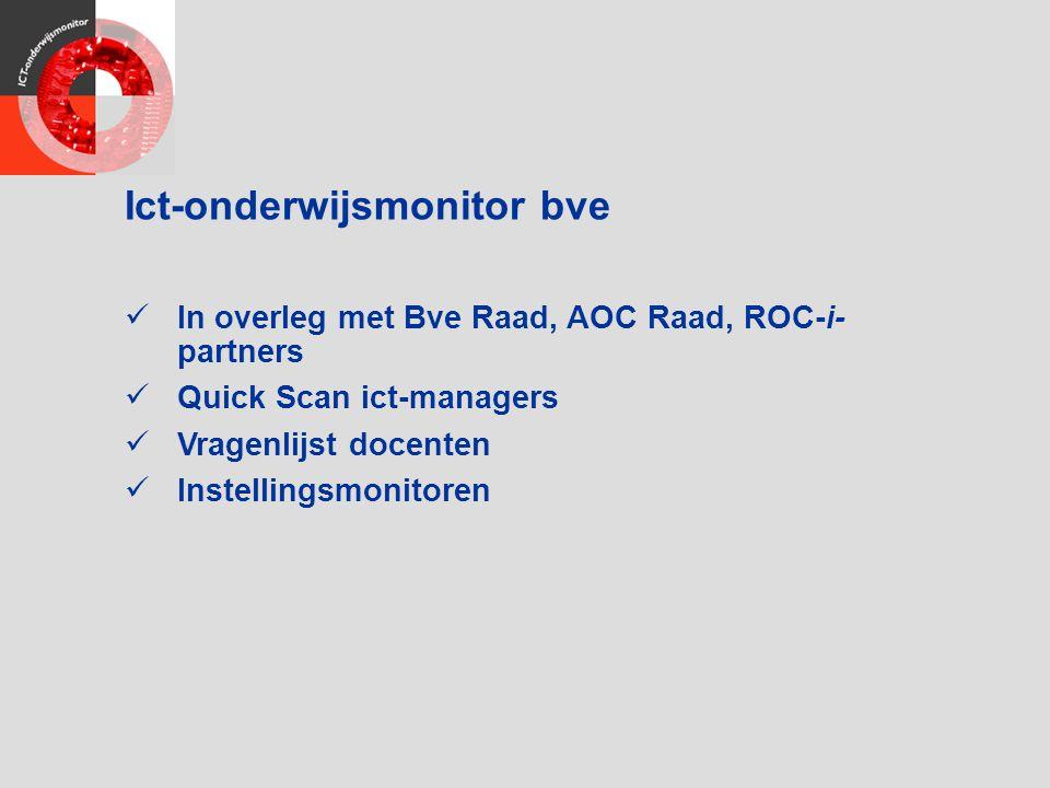 Ict-onderwijsmonitor bve In overleg met Bve Raad, AOC Raad, ROC-i- partners Quick Scan ict-managers Vragenlijst docenten Instellingsmonitoren