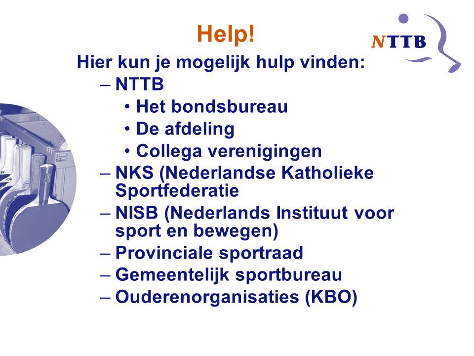Help! Hier kun je mogelijk hulp vinden: –NTTB Het bondsbureau De afdeling Collega verenigingen –NKS (Nederlandse Katholieke Sportfederatie –NISB (Nede