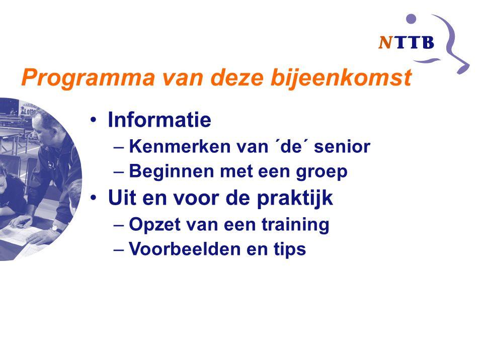 Informatie –Kenmerken van ´de´ senior –Beginnen met een groep Uit en voor de praktijk –Opzet van een training –Voorbeelden en tips Programma van deze