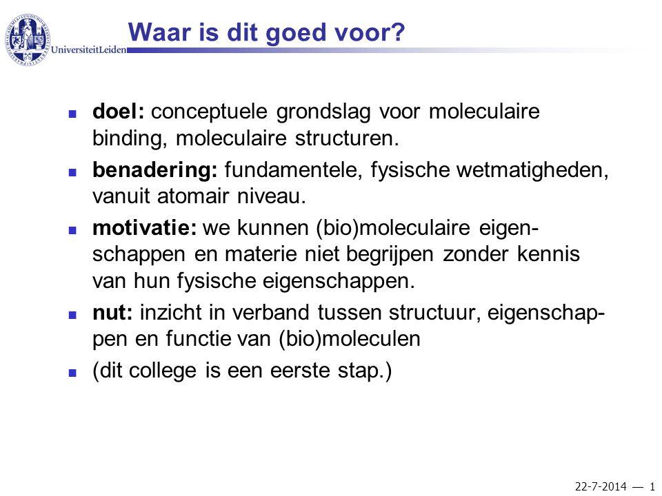22-7-2014  1 Waar is dit goed voor? doel: conceptuele grondslag voor moleculaire binding, moleculaire structuren. benadering: fundamentele, fysische