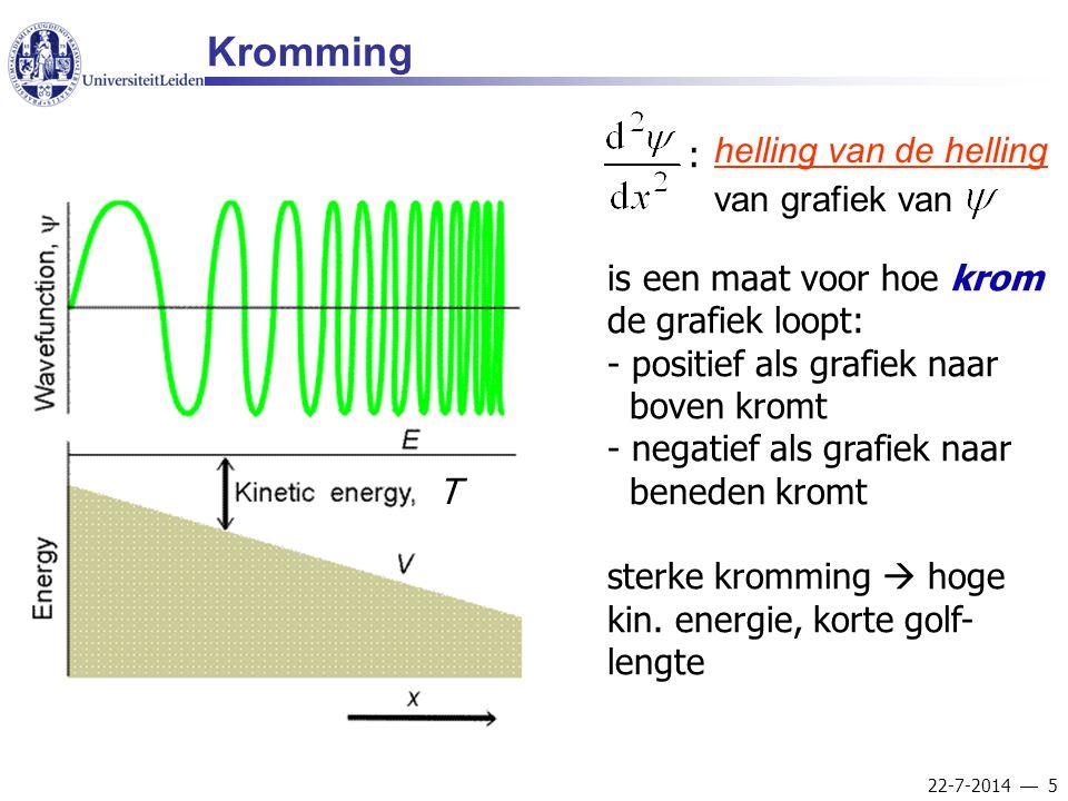 22-7-2014  5 Kromming T helling van de helling van grafiek van : is een maat voor hoe krom de grafiek loopt: - positief als grafiek naar boven kromt