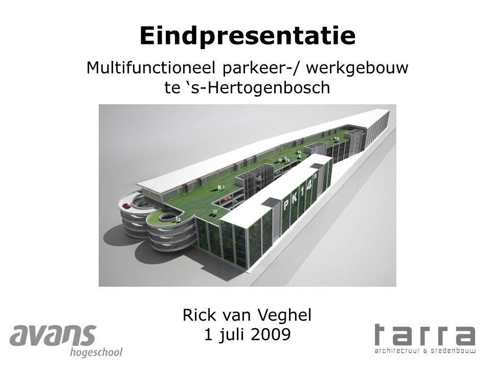Eindpresentatie Multifunctioneel parkeer-/ werkgebouw te 's-Hertogenbosch Rick van Veghel 1 juli 2009