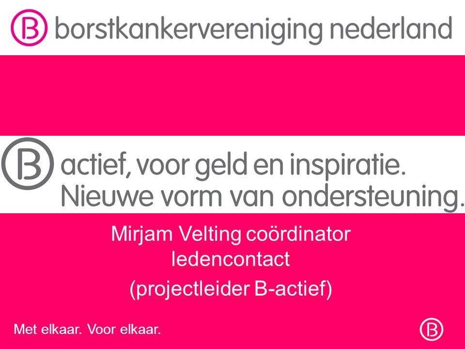 Mirjam Velting coördinator ledencontact (projectleider B-actief) Met elkaar. Voor elkaar.
