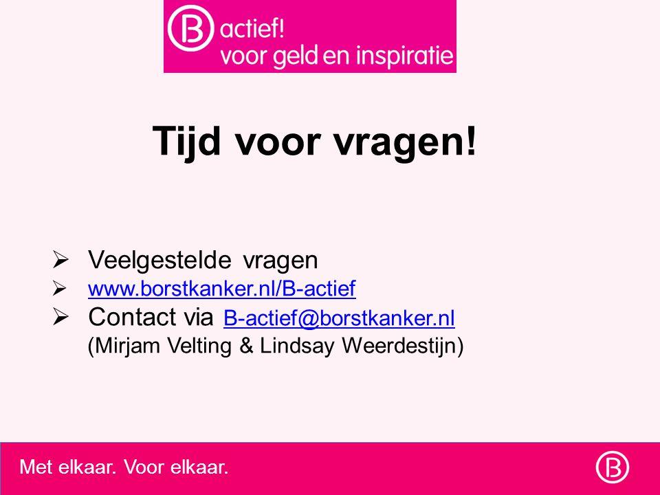 Tijd voor vragen!  Veelgestelde vragen  www.borstkanker.nl/B-actief www.borstkanker.nl/B-actief  Contact via B-actief@borstkanker.nl B-actief@borst