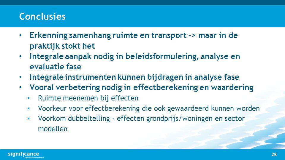 Conclusies 25 Erkenning samenhang ruimte en transport -> maar in de praktijk stokt het Integrale aanpak nodig in beleidsformulering, analyse en evalua