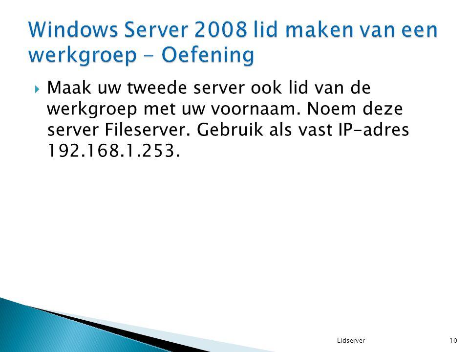  Maak uw tweede server ook lid van de werkgroep met uw voornaam. Noem deze server Fileserver. Gebruik als vast IP-adres 192.168.1.253. 10Lidserver