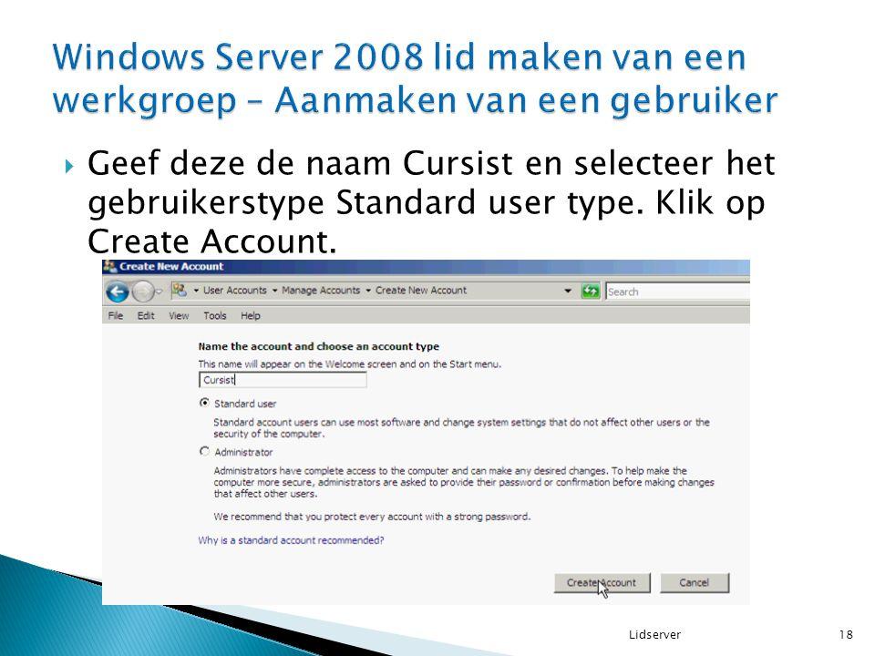 18Lidserver  Geef deze de naam Cursist en selecteer het gebruikerstype Standard user type. Klik op Create Account.