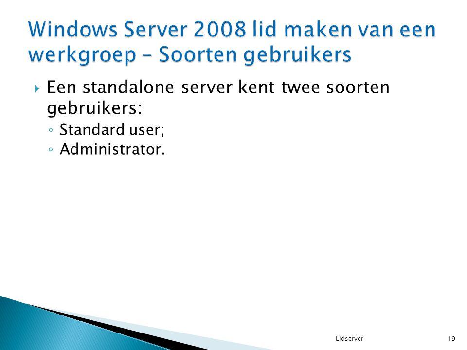  Een standalone server kent twee soorten gebruikers: ◦ Standard user; ◦ Administrator. 19Lidserver