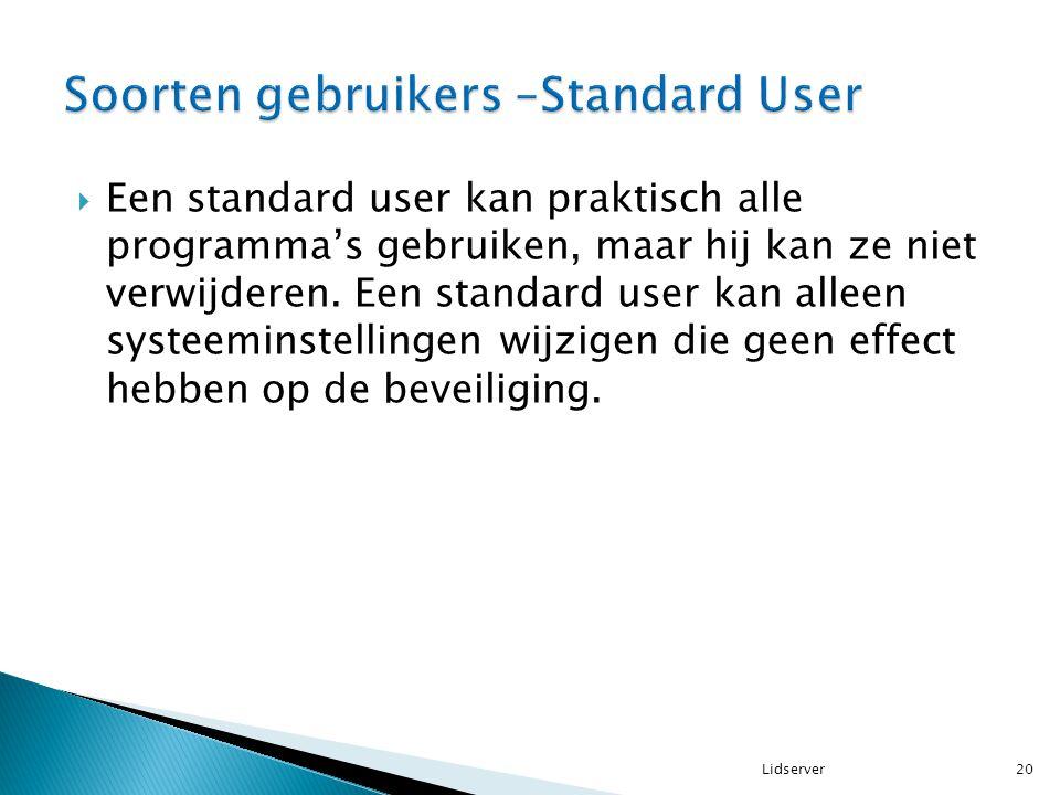  Een standard user kan praktisch alle programma's gebruiken, maar hij kan ze niet verwijderen. Een standard user kan alleen systeeminstellingen wijzi