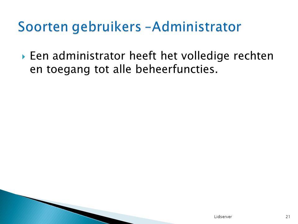 Een administrator heeft het volledige rechten en toegang tot alle beheerfuncties. 21Lidserver