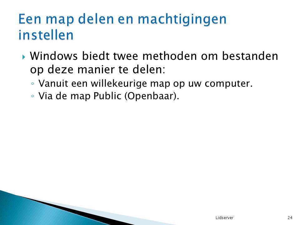  Windows biedt twee methoden om bestanden op deze manier te delen: ◦ Vanuit een willekeurige map op uw computer. ◦ Via de map Public (Openbaar). 24Li